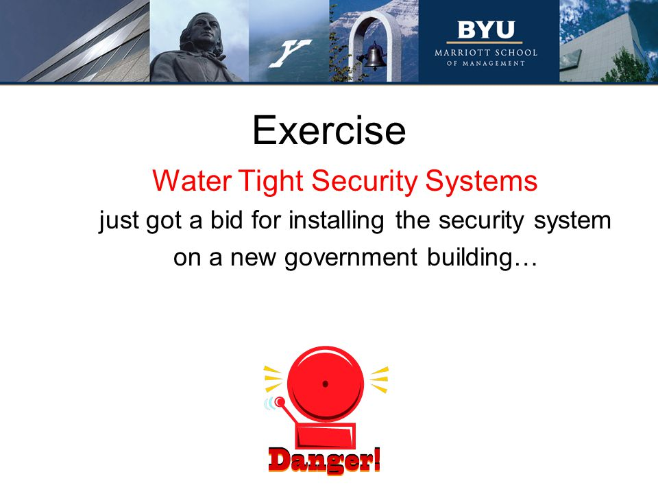 Exercise Water Tight Security Systems just got a bid for installing the security system on a new government building…