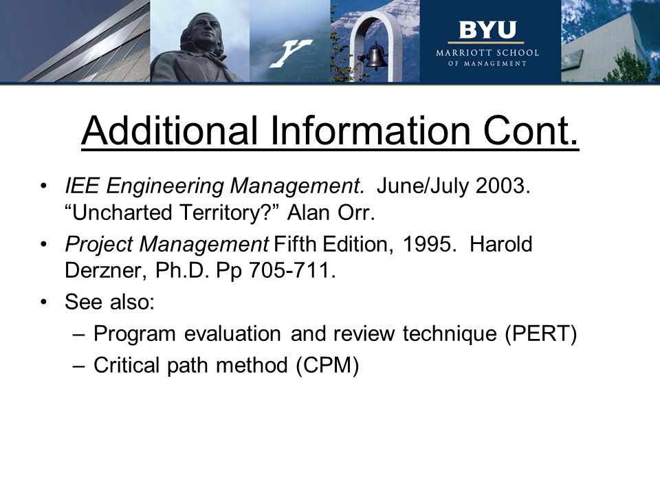 """Additional Information Cont. IEE Engineering Management. June/July 2003. """"Uncharted Territory?"""" Alan Orr. Project Management Fifth Edition, 1995. Haro"""