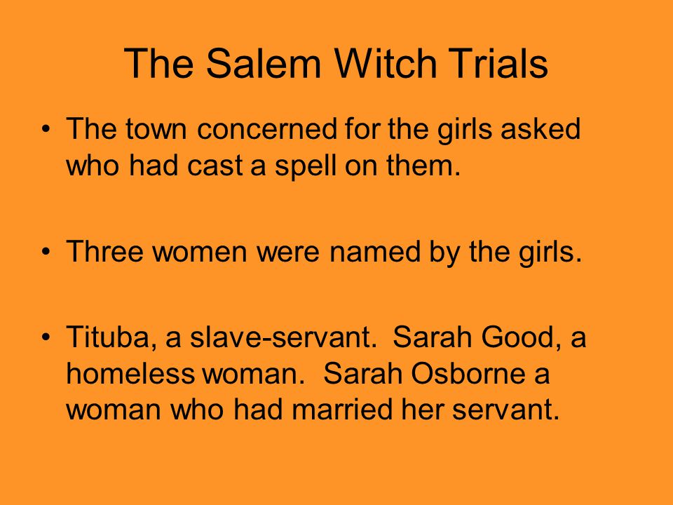 The Salem Witch Trials The town concerned for the girls asked who had cast a spell on them.
