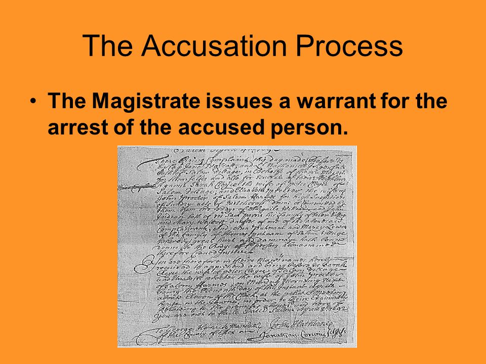 The Accusation Process The Magistrate issues a warrant for the arrest of the accused person.