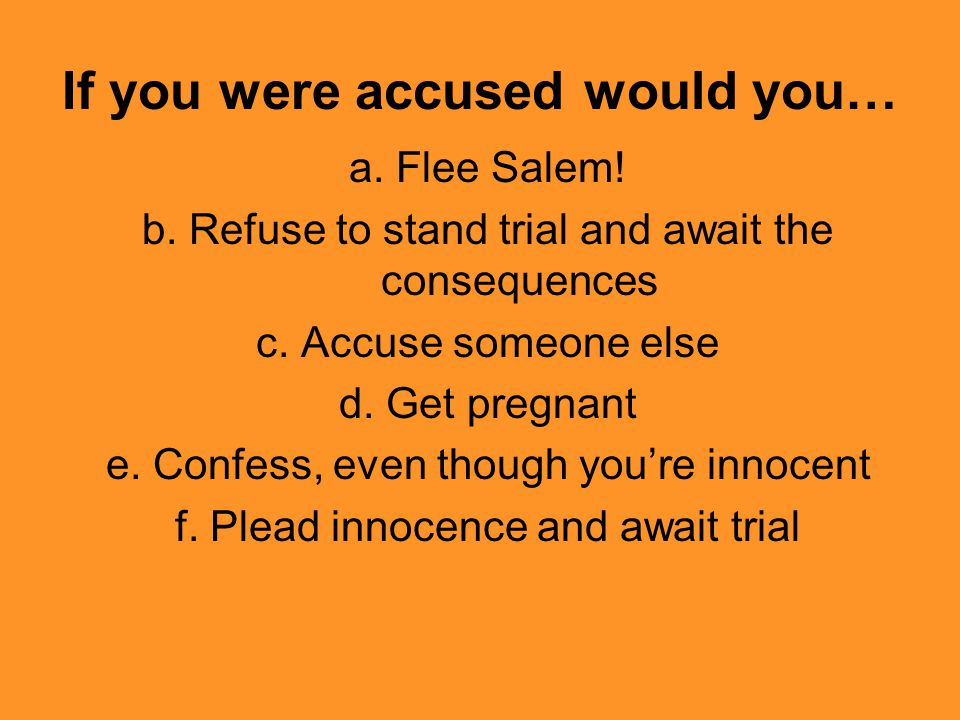 If you were accused would you… a. Flee Salem. b.