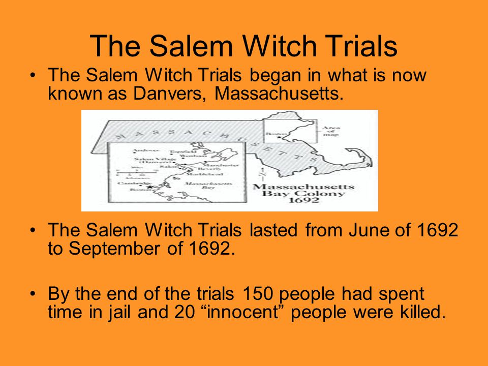 The Salem Witch Trials The Salem Witch Trials began in what is now known as Danvers, Massachusetts.
