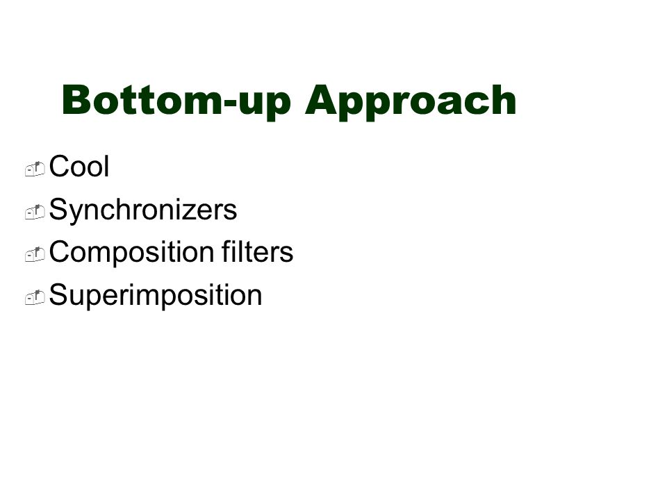Bottom-up Approach  Cool  Synchronizers  Composition filters  Superimposition