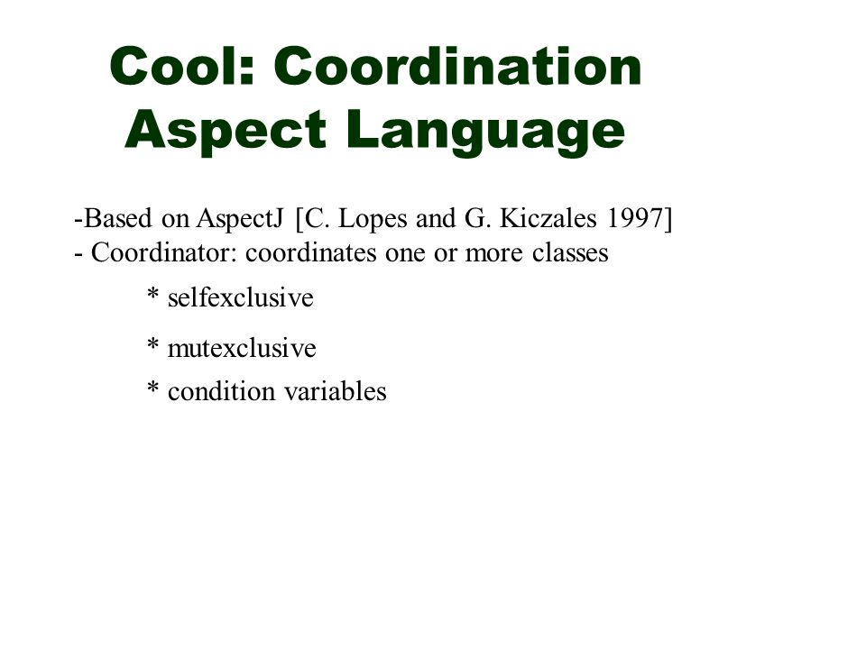 Cool: Coordination Aspect Language * selfexclusive * mutexclusive -Based on AspectJ [C.