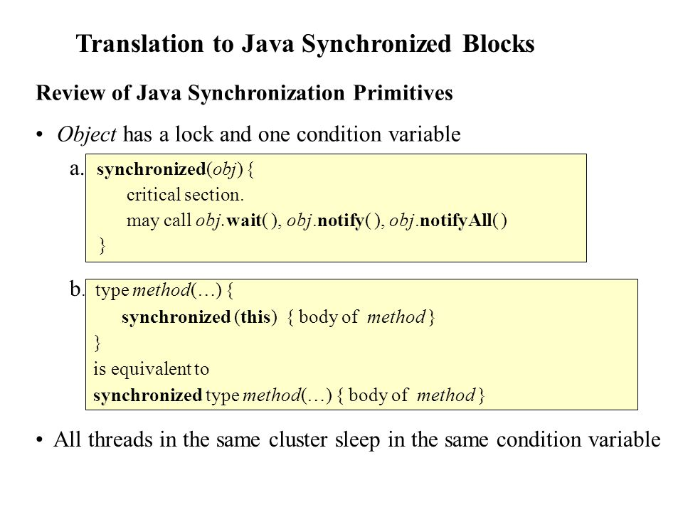 Translation to Java Synchronized Blocks Review of Java Synchronization Primitives Object has a lock and one condition variable a. synchronized(obj) {