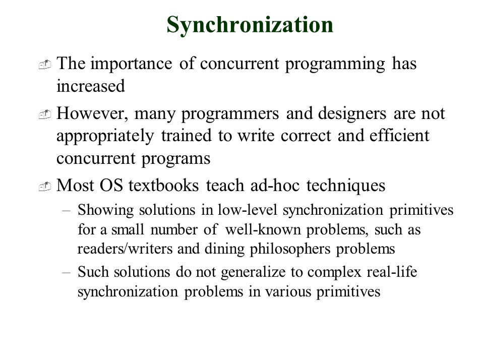 Synchronization  The importance of concurrent programming has increased  However, many programmers and designers are not appropriately trained to wr