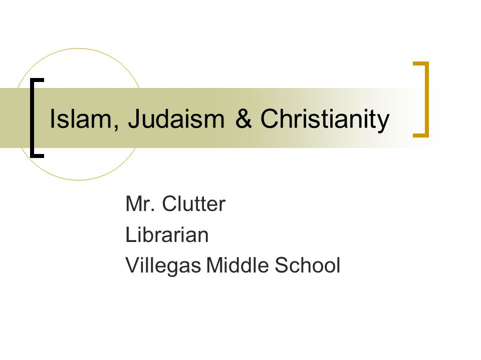 Islam, Judaism & Christianity Mr. Clutter Librarian Villegas Middle School
