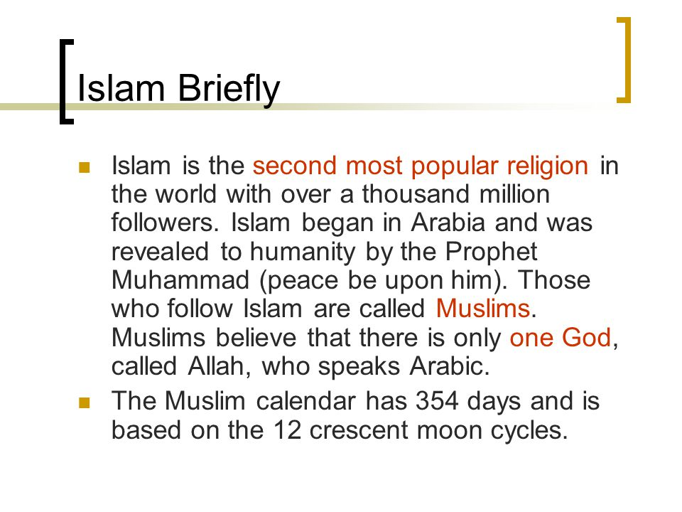 Islam Briefly Islam is the second most popular religion in the world with over a thousand million followers.