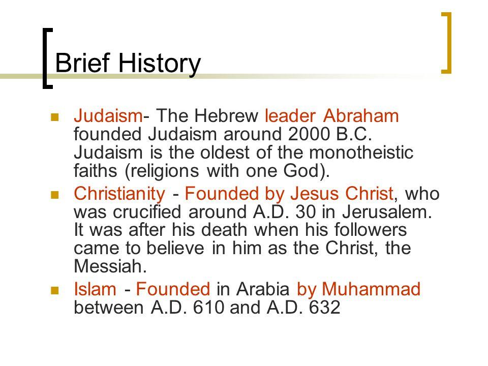 Brief History Judaism- The Hebrew leader Abraham founded Judaism around 2000 B.C.