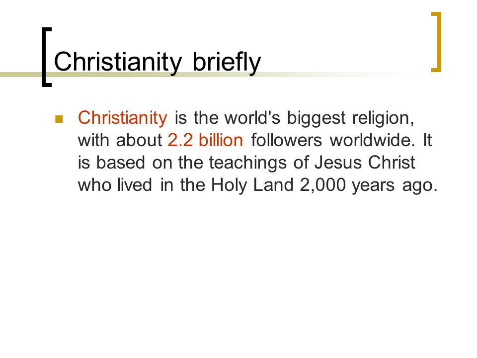 Christianity briefly Christianity is the world s biggest religion, with about 2.2 billion followers worldwide.