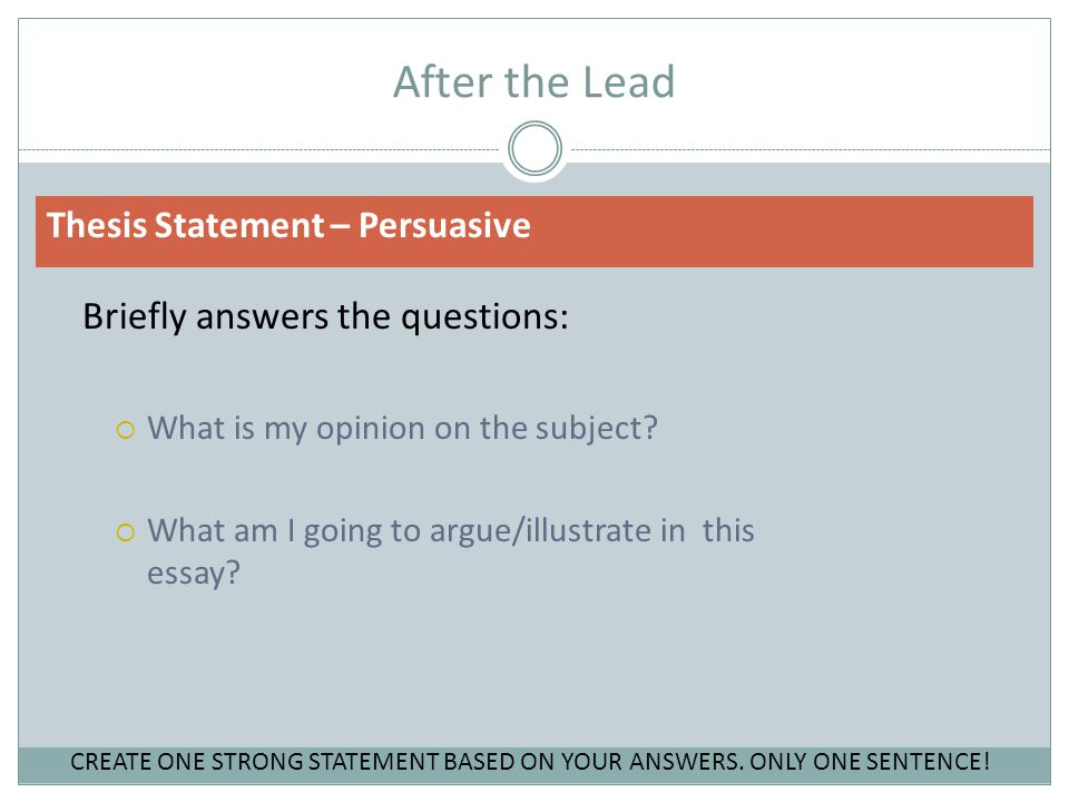 After the Lead Thesis Statement – Persuasive Steps to writing a thesis statement: 1.