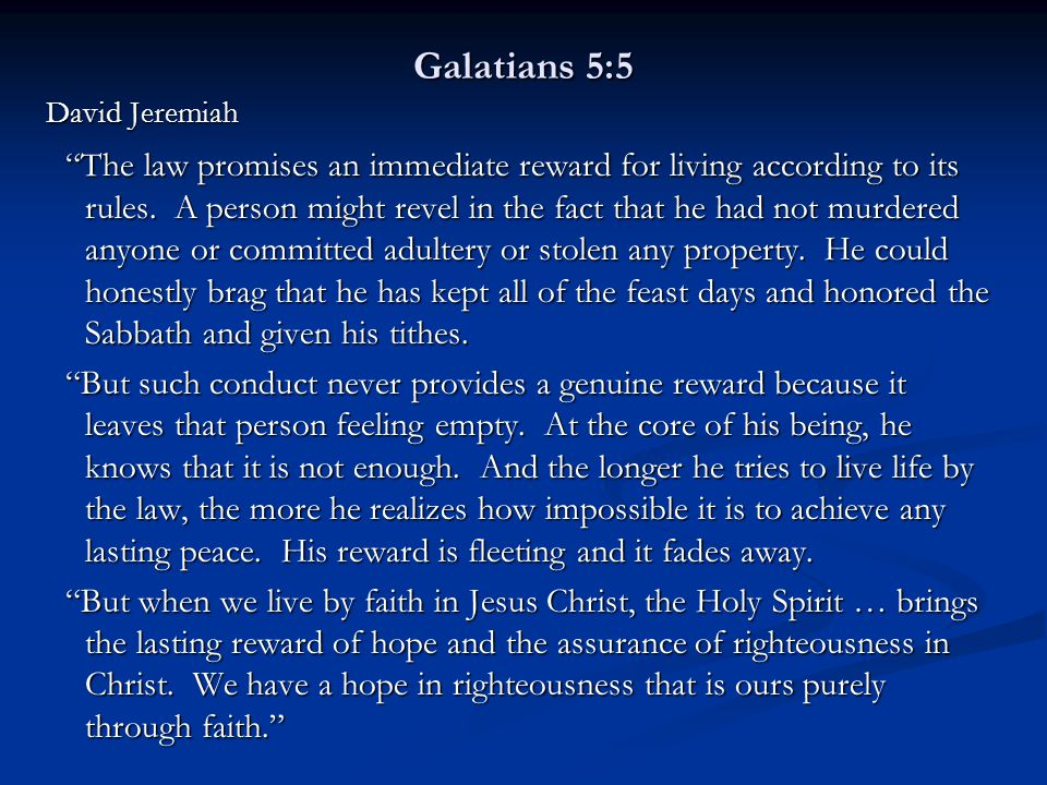 Galatians 5:5 David Jeremiah The law promises an immediate reward for living according to its rules.