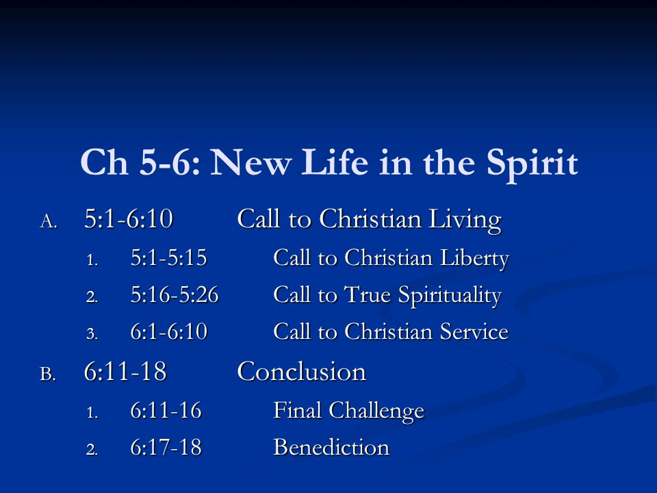 Ch 5-6: New Life in the Spirit A. 5:1-6:10Call to Christian Living 1.