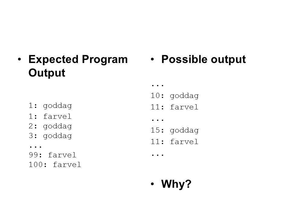Expected Program Output 1: goddag 1: farvel 2: goddag 3: goddag...