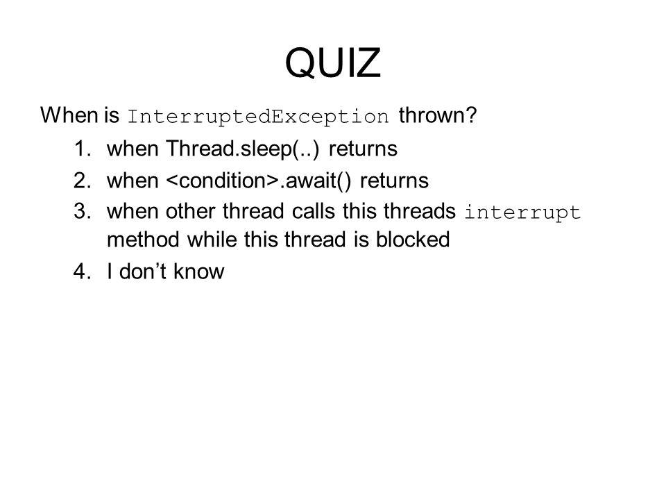 QUIZ When is InterruptedException thrown.