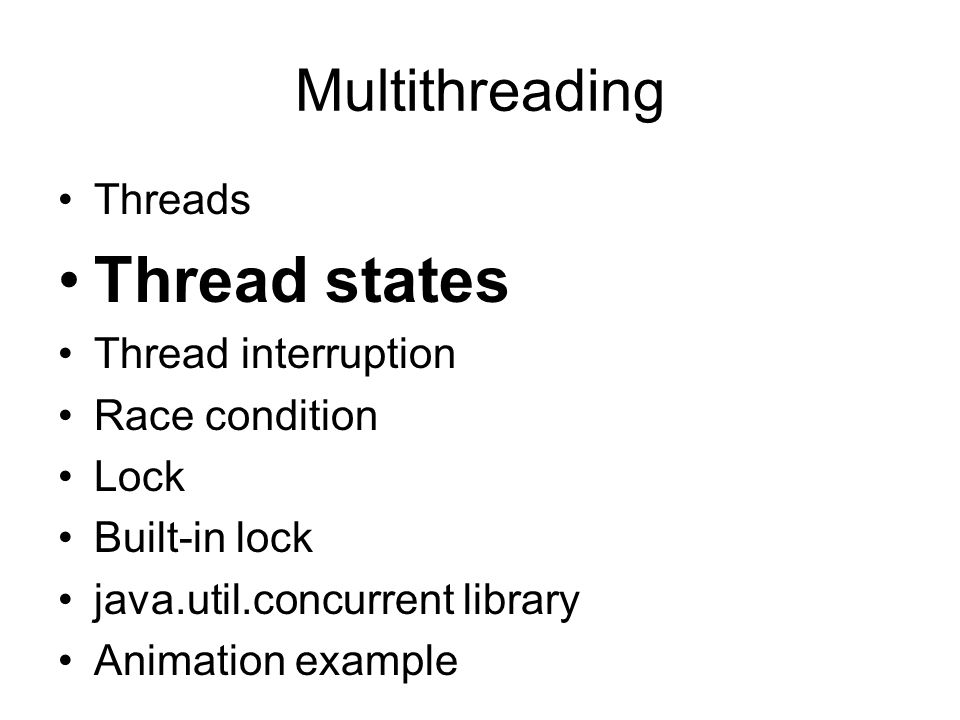 Multithreading Threads Thread states Thread interruption Race condition Lock Built-in lock java.util.concurrent library Animation example