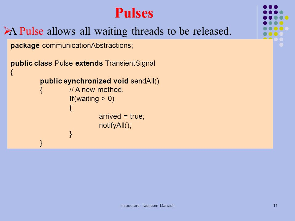 Instructore: Tasneem Darwish11 Pulses  A Pulse allows all waiting threads to be released.
