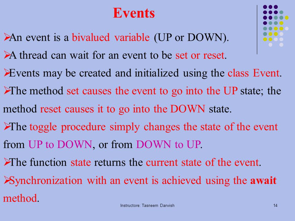 Instructore: Tasneem Darwish14 Events  An event is a bivalued variable (UP or DOWN).