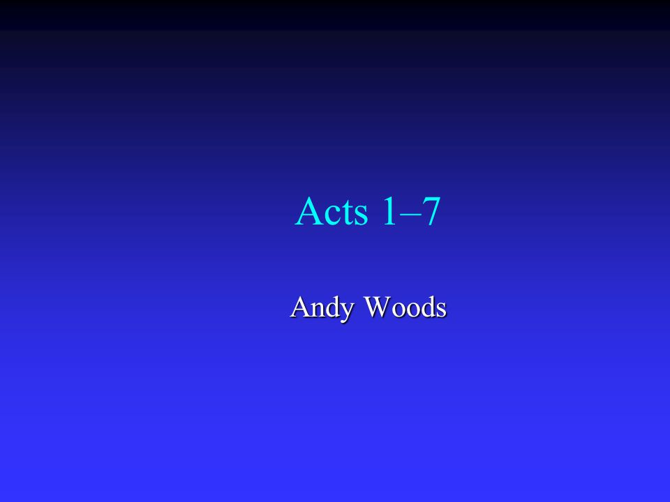 Acts 1–7 Andy Woods