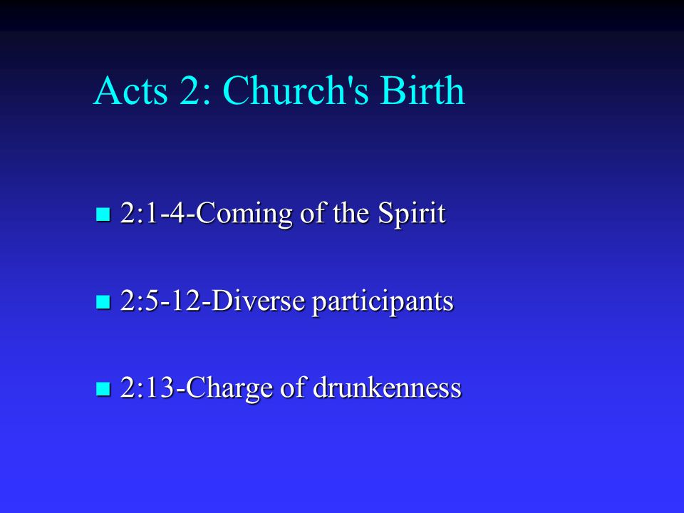 Acts 2: Church's Birth 2:1-4-Coming of the Spirit 2:1-4-Coming of the Spirit 2:5-12-Diverse participants 2:5-12-Diverse participants 2:13-Charge of dr