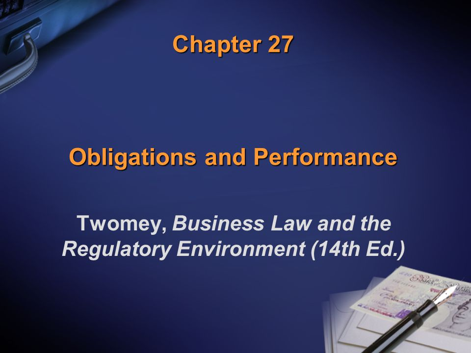 Chapter 27 Obligations and Performance Twomey, Business Law and the Regulatory Environment (14th Ed.)