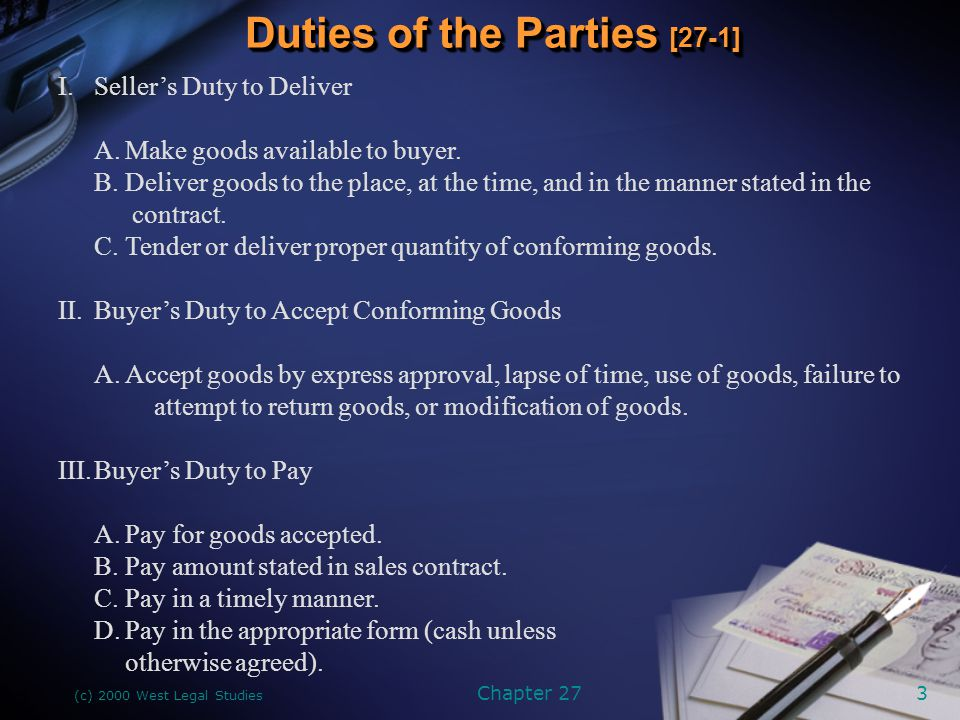 (c) 2000 West Legal Studies Chapter 273 Duties of the Parties [27-1] I.Seller's Duty to Deliver A.Make goods available to buyer.
