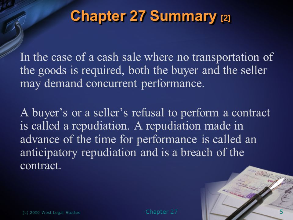 (c) 2000 West Legal Studies Chapter 275 In the case of a cash sale where no transportation of the goods is required, both the buyer and the seller may demand concurrent performance.