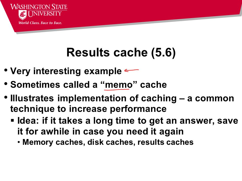 Results cache (5.6) Very interesting example Sometimes called a memo cache Illustrates implementation of caching – a common technique to increase performance  Idea: if it takes a long time to get an answer, save it for awhile in case you need it again Memory caches, disk caches, results caches