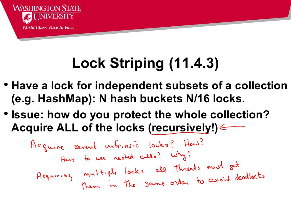 Lock Striping (11.4.3) Have a lock for independent subsets of a collection (e.g.