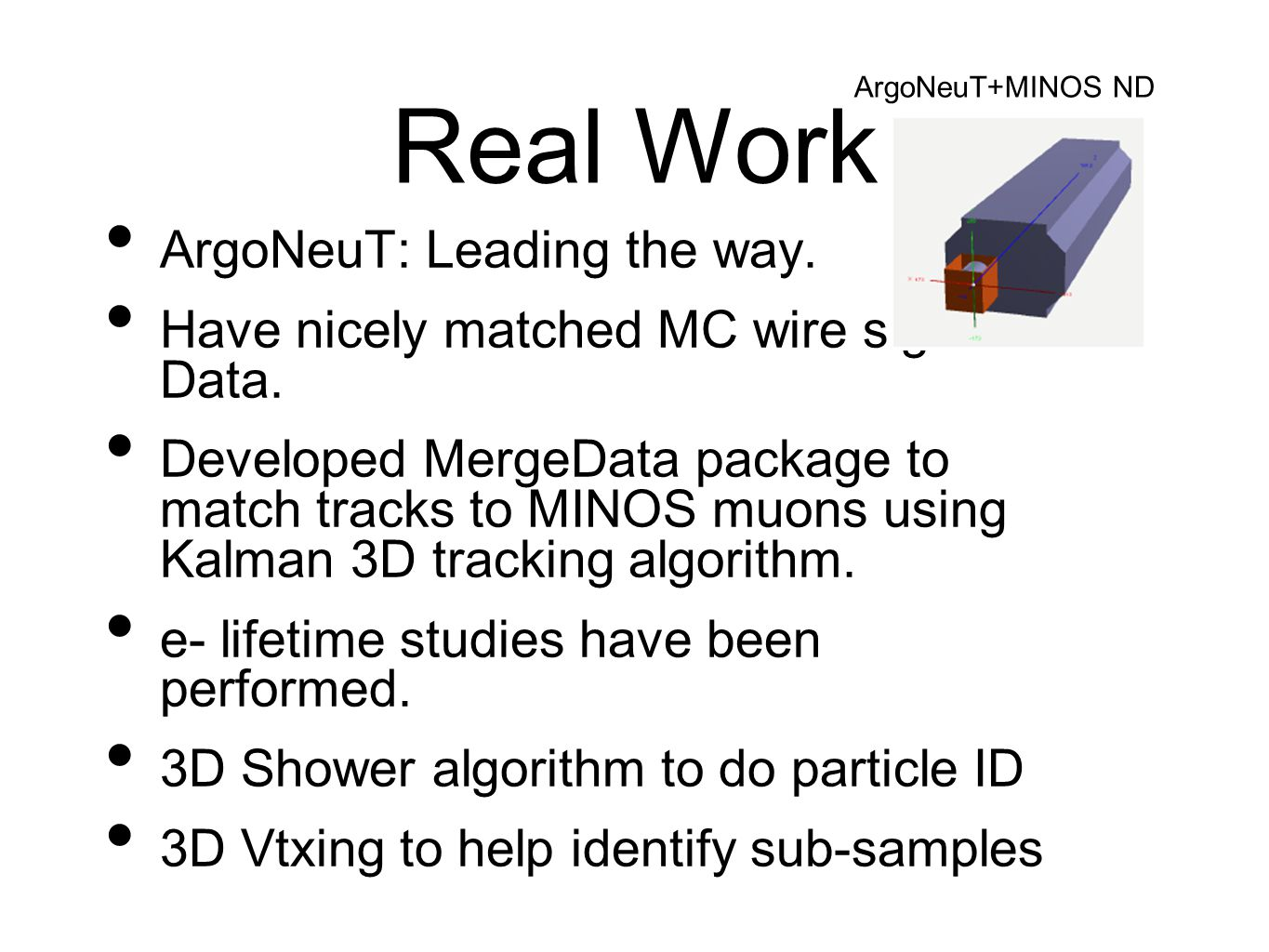 Real Work ArgoNeuT: Leading the way. Have nicely matched MC wire signals to Data.