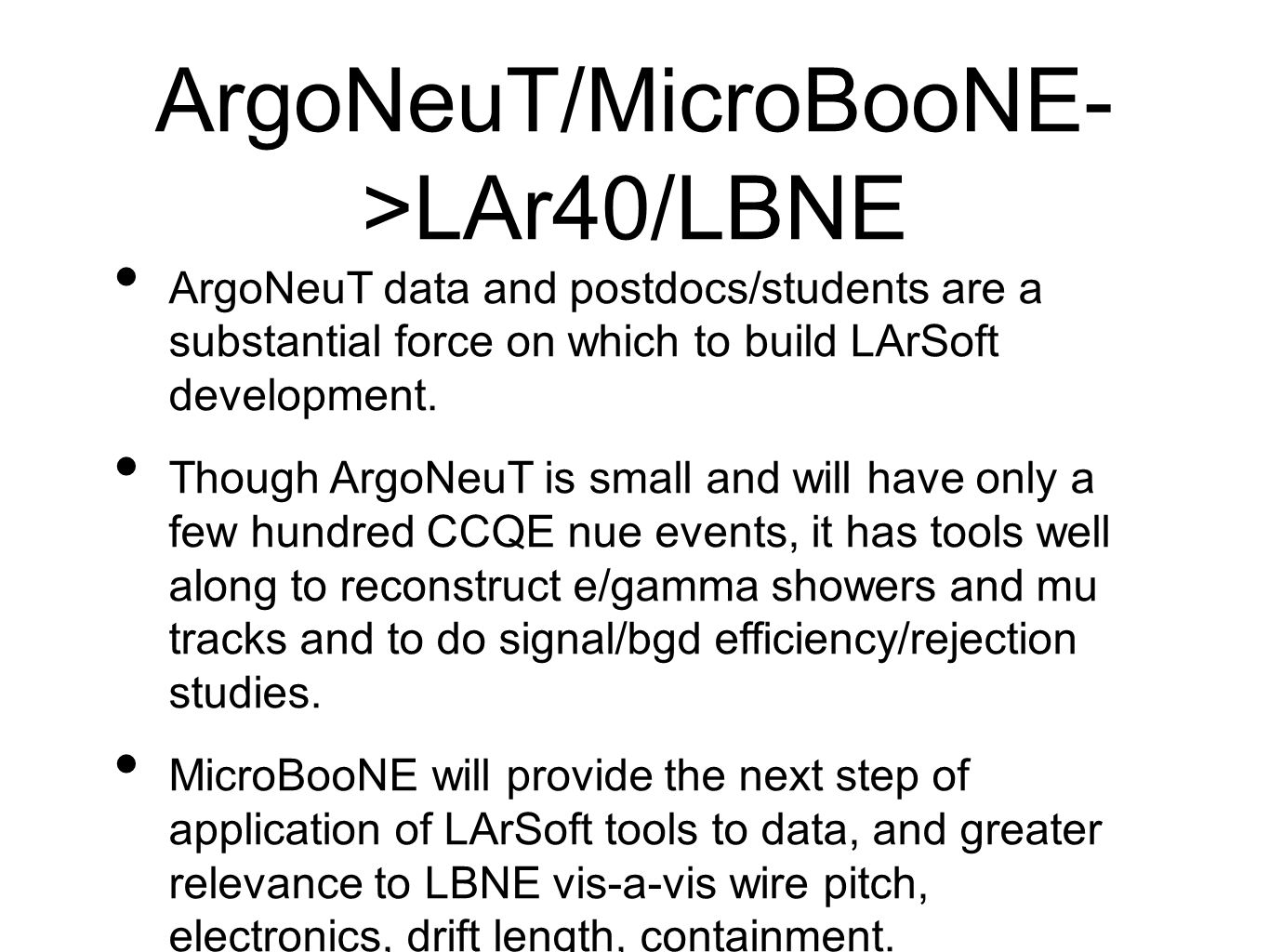 ArgoNeuT/MicroBooNE- >LAr40/LBNE ArgoNeuT data and postdocs/students are a substantial force on which to build LArSoft development.