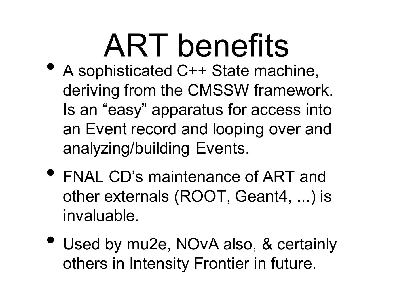 ART benefits A sophisticated C++ State machine, deriving from the CMSSW framework.