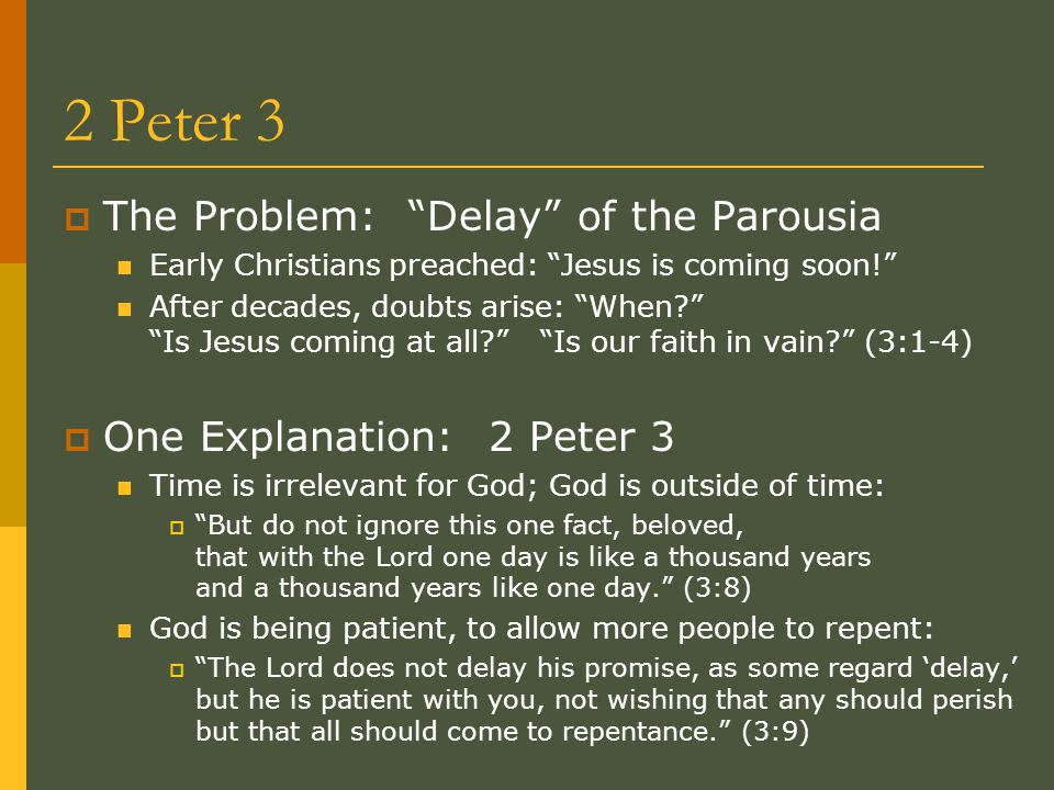 "2 Peter 3  The Problem: ""Delay"" of the Parousia Early Christians preached: ""Jesus is coming soon!"" After decades, doubts arise: ""When?"" ""Is Jesus com"