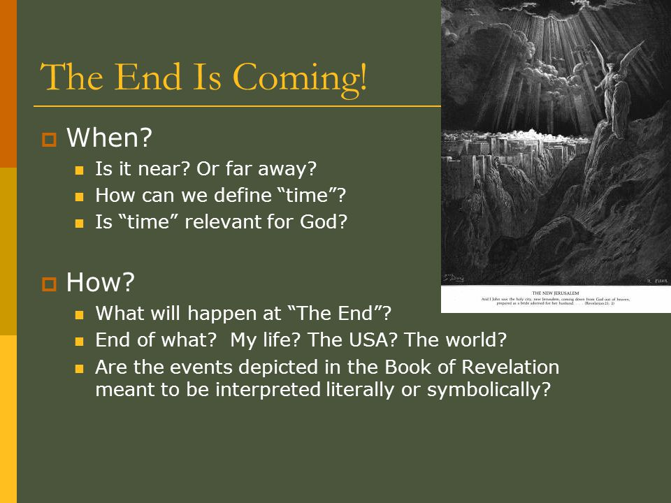 "The End Is Coming!  When? Is it near? Or far away? How can we define ""time""? Is ""time"" relevant for God?  How? What will happen at ""The End""? End of"