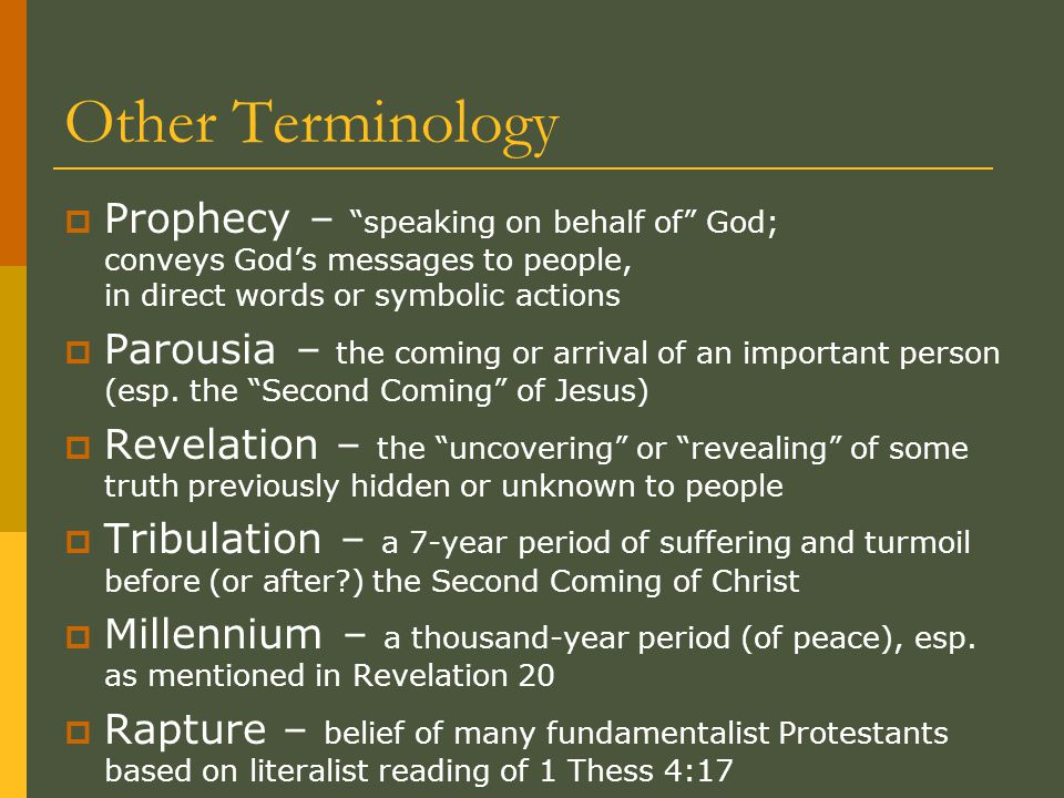 "Other Terminology  Prophecy – ""speaking on behalf of"" God; conveys God's messages to people, in direct words or symbolic actions  Parousia – the com"