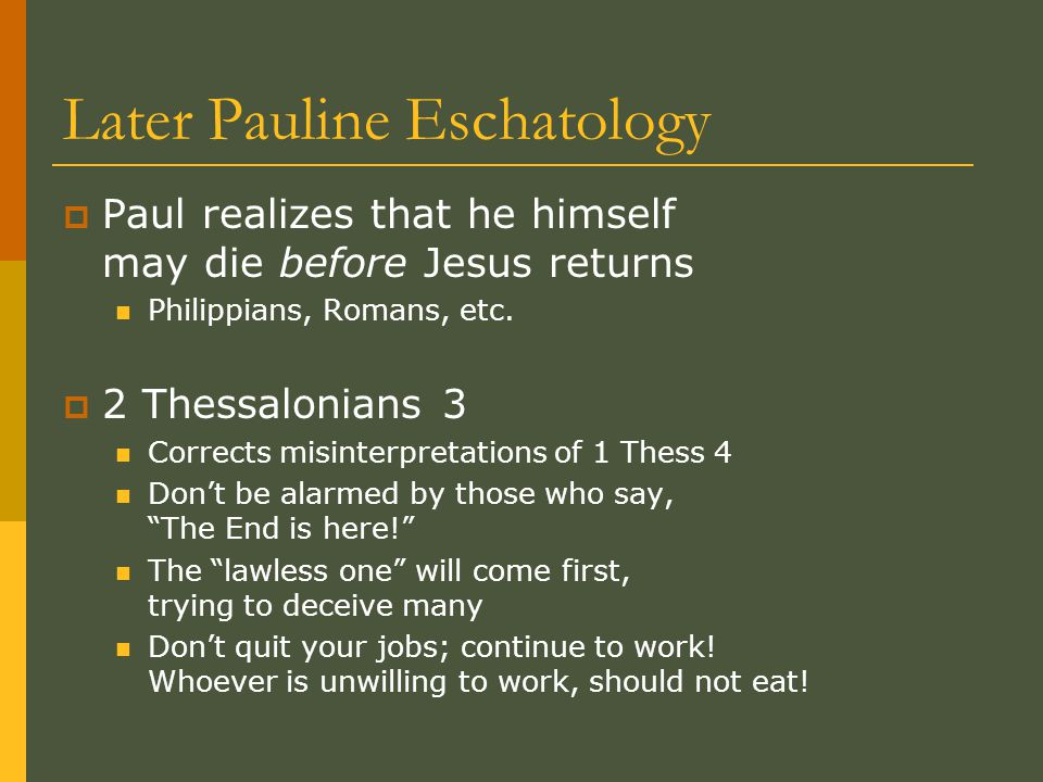 Later Pauline Eschatology  Paul realizes that he himself may die before Jesus returns Philippians, Romans, etc.