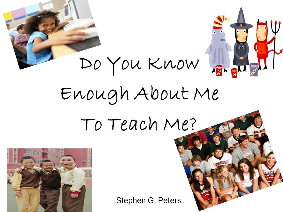 Stephen G. Peters Do You Know Enough About Me To Teach Me?