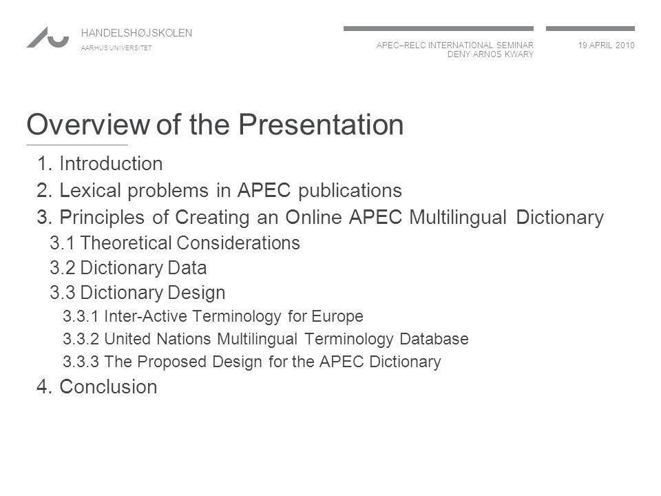 APEC–RELC INTERNATIONAL SEMINAR DENY ARNOS KWARY 19 APRIL 2010 HANDELSHØJSKOLEN AARHUS UNIVERSITET Overview of the Presentation 1.