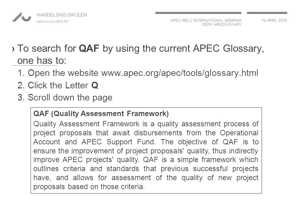 APEC–RELC INTERNATIONAL SEMINAR DENY ARNOS KWARY 19 APRIL 2010 HANDELSHØJSKOLEN AARHUS UNIVERSITET ›To search for QAF by using the current APEC Glossary, one has to: 1.