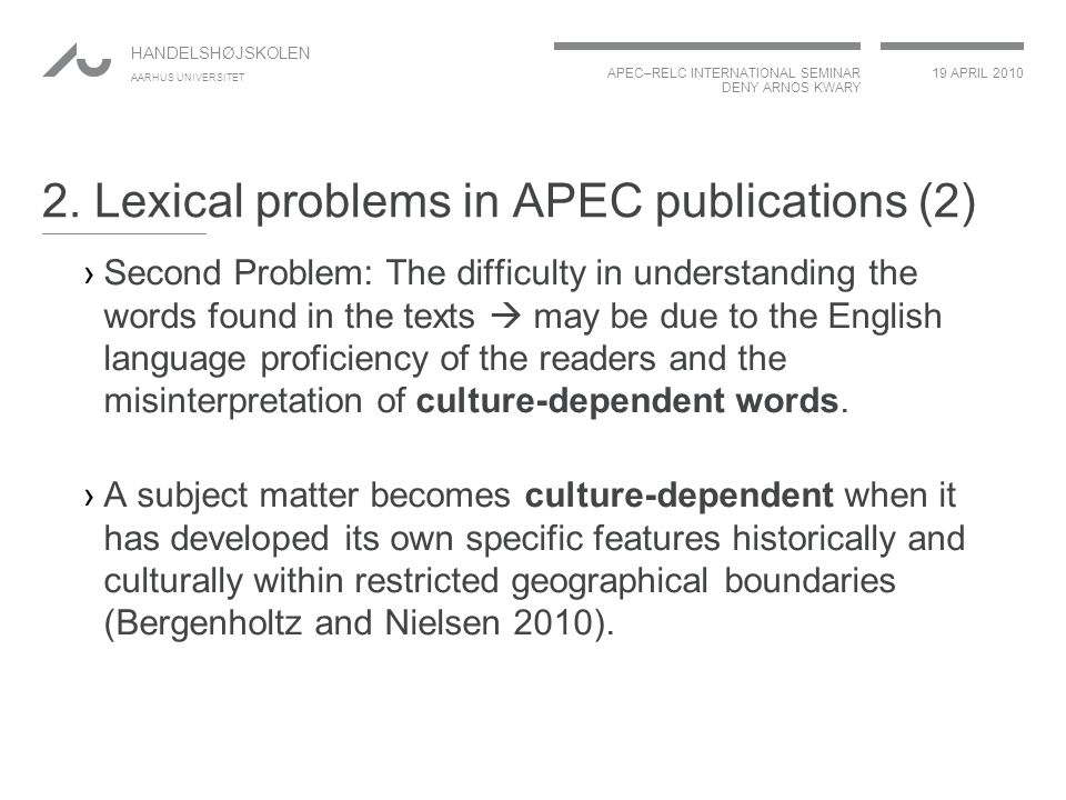 APEC–RELC INTERNATIONAL SEMINAR DENY ARNOS KWARY 19 APRIL 2010 HANDELSHØJSKOLEN AARHUS UNIVERSITET The same English term, different local meanings: ›A sole proprietor: 'a business owned and operated by one person' (APEC Publication 2009 Creating International Business).