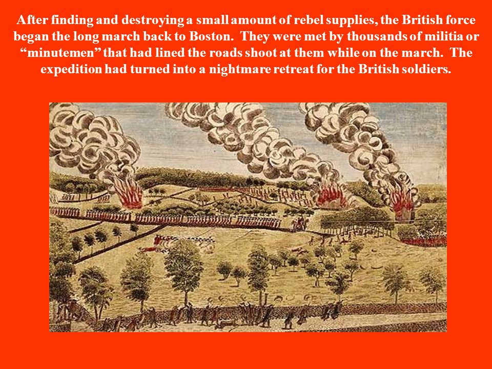 After finding and destroying a small amount of rebel supplies, the British force began the long march back to Boston. They were met by thousands of mi