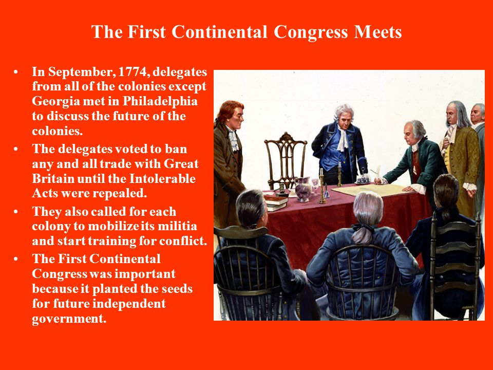 The First Continental Congress Meets In September, 1774, delegates from all of the colonies except Georgia met in Philadelphia to discuss the future of the colonies.