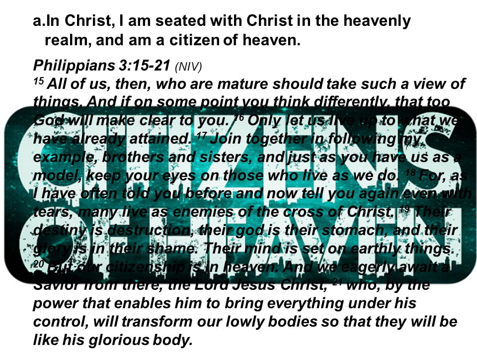a.In Christ, I am seated with Christ in the heavenly realm, and am a citizen of heaven.