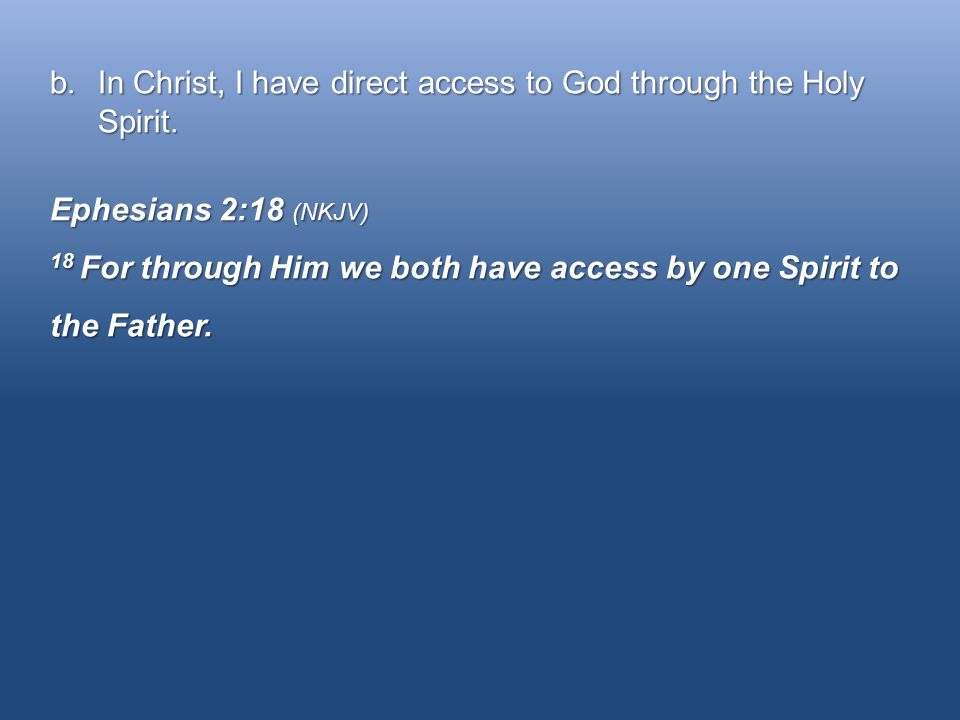 b.In Christ, I have direct access to God through the Holy Spirit.