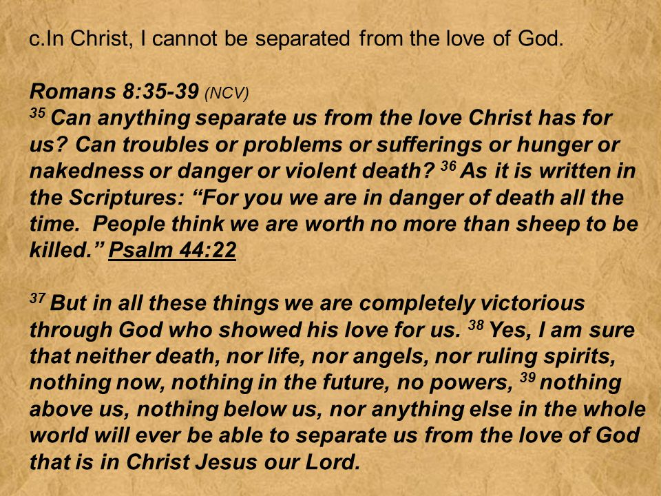 c.In Christ, I cannot be separated from the love of God.