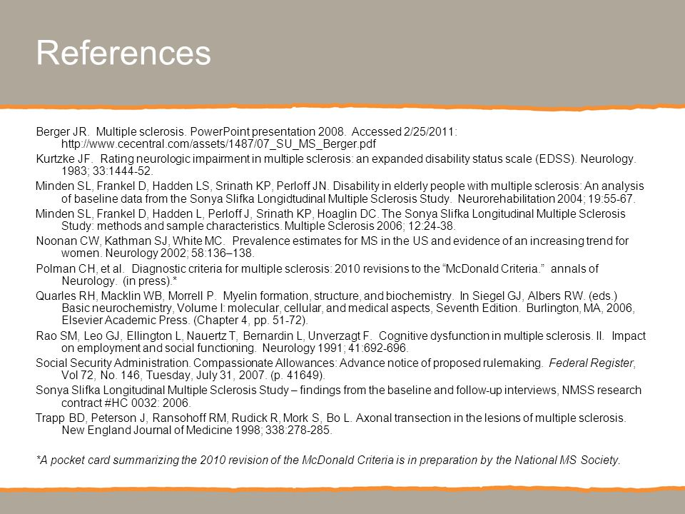 References Berger JR. Multiple sclerosis. PowerPoint presentation 2008.