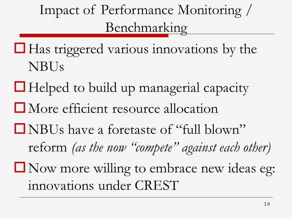 14  Has triggered various innovations by the NBUs  Helped to build up managerial capacity  More efficient resource allocation  NBUs have a foretas