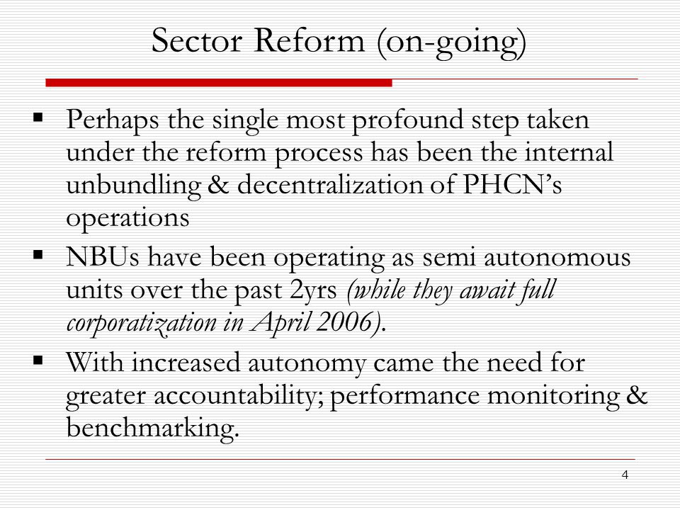 4  Perhaps the single most profound step taken under the reform process has been the internal unbundling & decentralization of PHCN's operations  NB