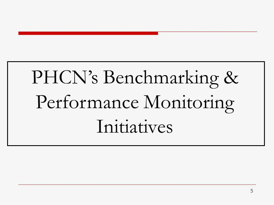 5 PHCN's Benchmarking & Performance Monitoring Initiatives