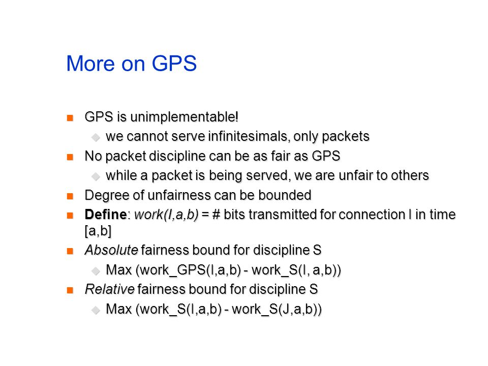 More on GPS GPS is unimplementable. GPS is unimplementable.